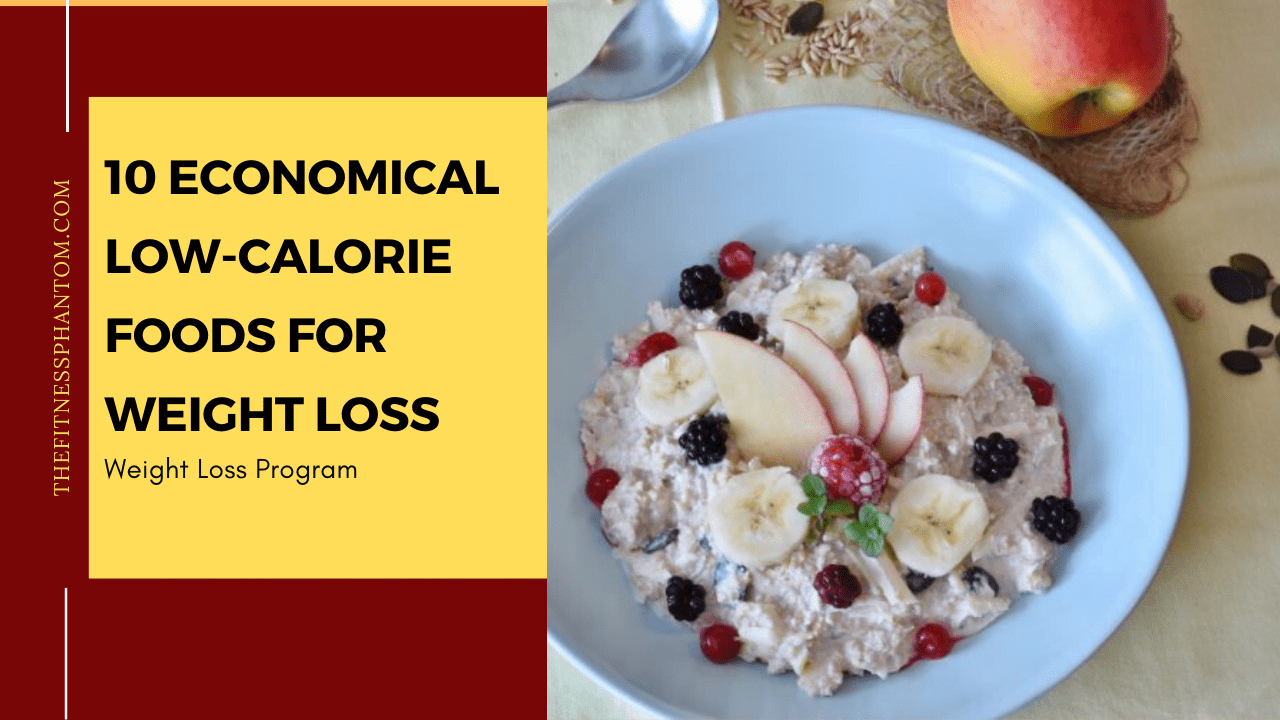 a list of foods that have the lowest calories and fill you up for a longer time.