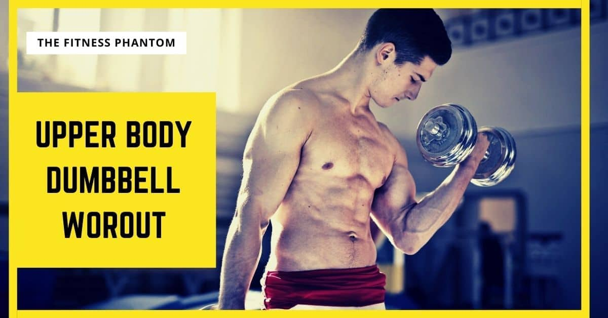 Upper Body Dumbbell Workouts and exercises