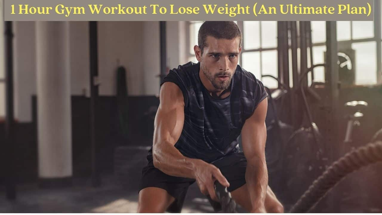1 Hour Gym Workout To Lose Weight